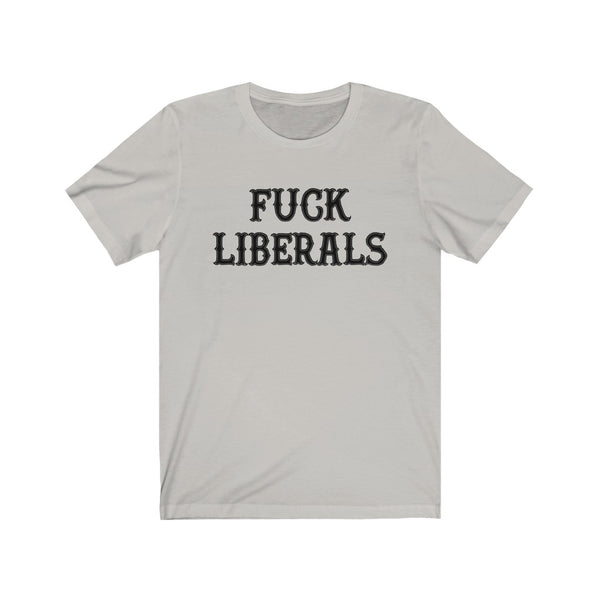 F#CK LIBERALS - Unisex Jersey Short Sleeve Tee - Freedom, Q, Liberalism, Democrat, Republican - Uncensored