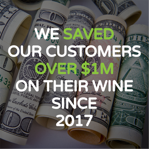 we saved our customers over 1 million dollars on their wine since 2017
