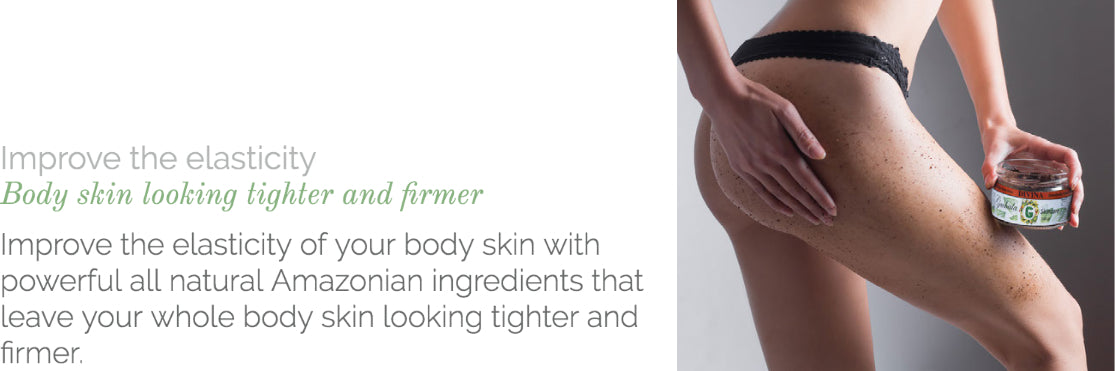 Improve the elasticity of your body skin with powerful all natural Amazonian ingredients that leave your whole body skin looking tighter and firmer.