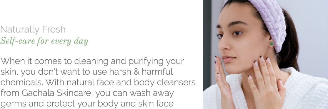 natural face and body cleansers from GACHALA skincare