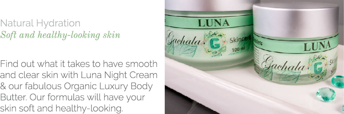 You can have smooth and clear skin with Luna Night Cream & our fabulous Organic Luxury Body Butter.