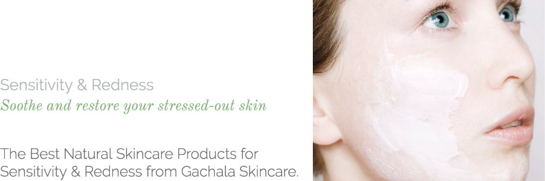 The Best Natural Skincare Products for Sensitivity & Redness form Gachala Skincare.