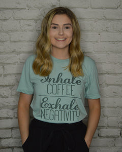 Inhale Coffee Exhale Negativity Tee