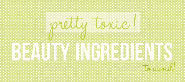 Toxic beauty ingredients to avoid by amboni organics
