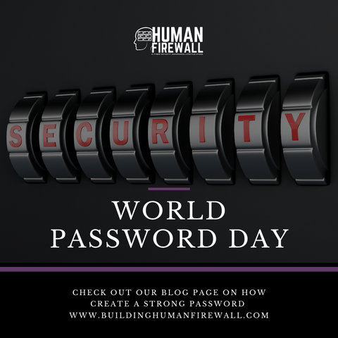 World Password Day Cyber Security Human Firewall www.buildinghumanfirewall.com