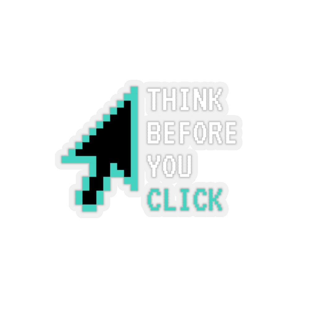 """Think Before You Click"" Custom Kiss-Cut Stickers"