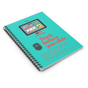"""Think Before You Click"" Custom Spiral Notebook - Ruled Line"
