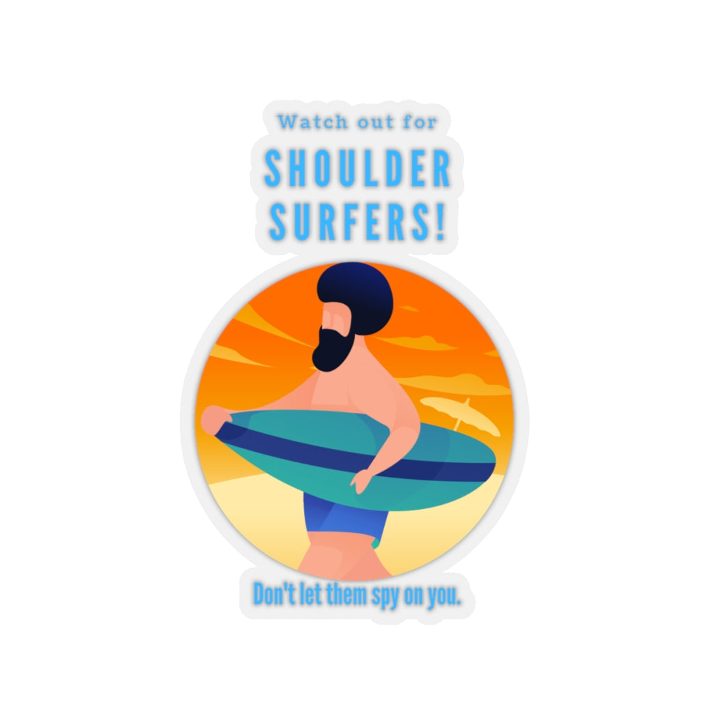 """Watch out for Shoulder Surfers"" Custom Kiss-Cut Stickers"