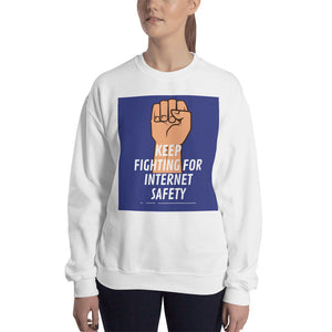 """Keep Fighting for Internet Safety"" Cyber Security Custom Unisex Sweatshirt"