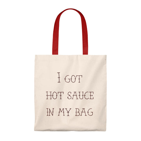 I Got Hot Sauce in My Bag - Tote
