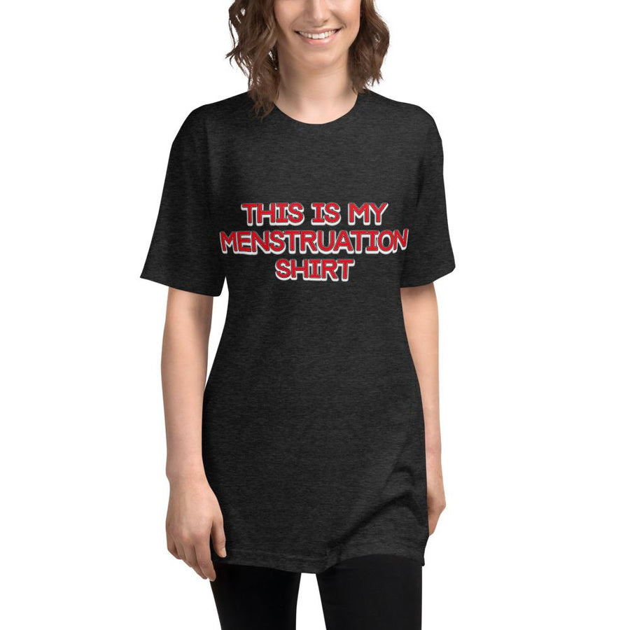 This is my Menstruation shirt Tri-Blend Track Shirt