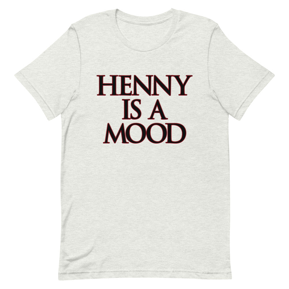 Henny Is A Mood T-Shirt