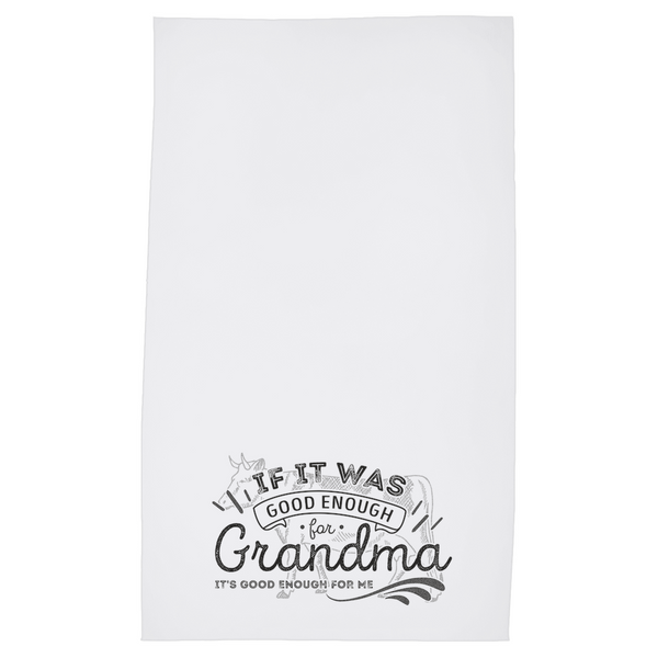 If It Was Good Enough For Grandma Tea Towel