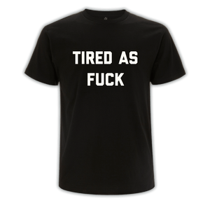 Tired As Fuck Tee