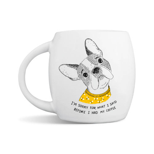 I'm Sorry for What I Said... French Bulldog Mug