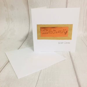 Your Make Me Love, Handmade embossed card for your loved one, anytime of the year.