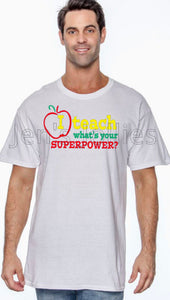 I Teach What's Your Superpower? Unisex Tee (S-5X)