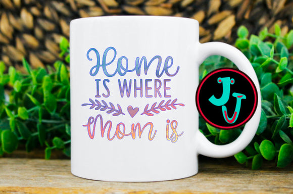 Home Is Where Mom Is Ceramic Sublimated Mug