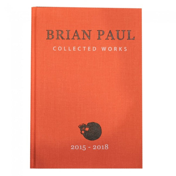 Brian Paul: Collected Works 2015-2018