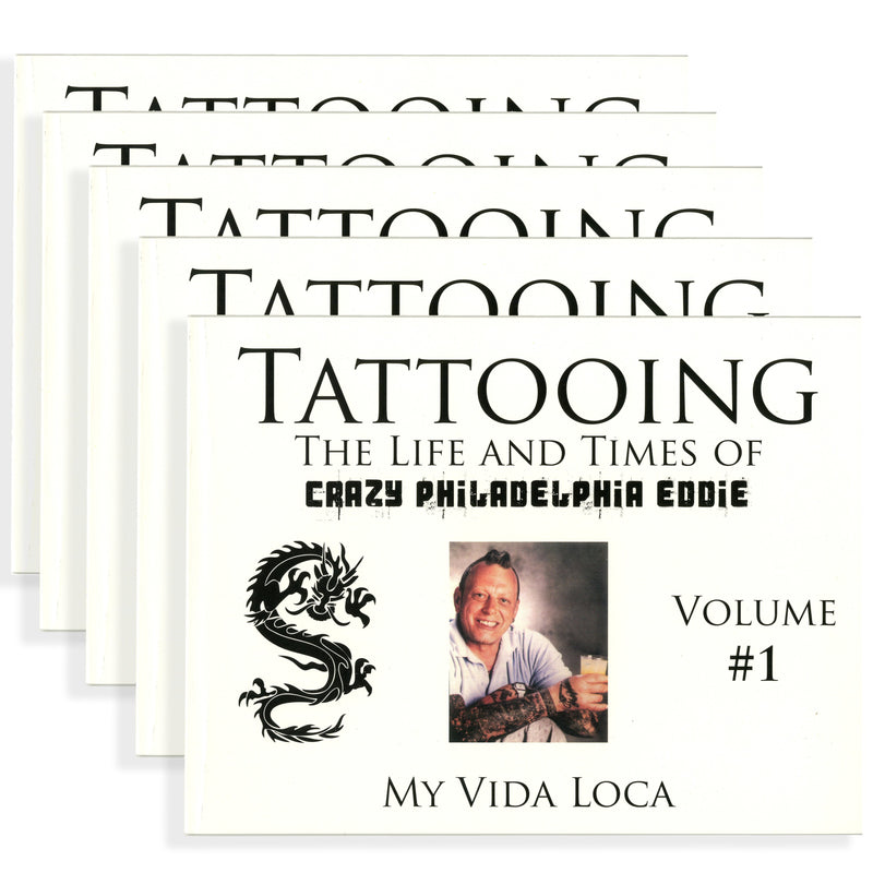 Tattooing: The Life and Times of Crazy Philadelphia Eddie, My Vida Loca, Vol. 1 through 5