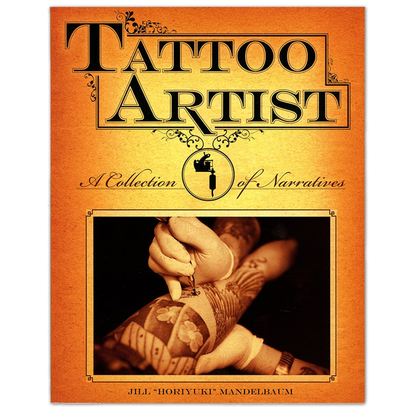 "Tattoo Artist: A Collection of Narratives: Interviews by Jill ""Horiyuki"" Mandelbaum"