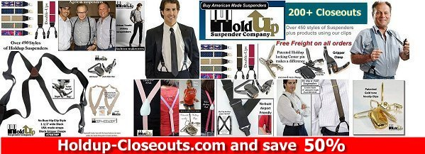 Save 50% on all these 200+ Closeout models of USA made Holdup Suspenders while supply lasts.