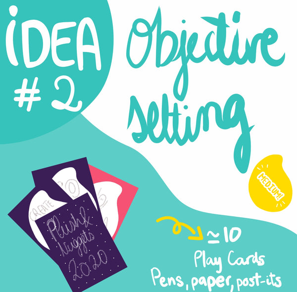Idea #2 : Objective Setting - Play Cards