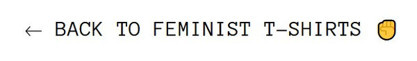 See More Funny Feminist T-Shirts