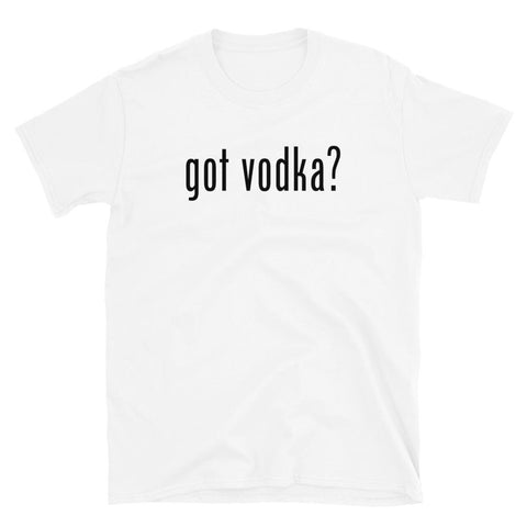 Got Vodka T-Shirt