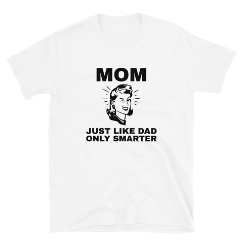 funny mom t-shirts - white Mom Just Like Dad Only Smarter