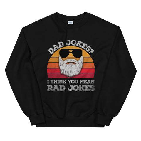 funny dad sweatshirts - black Dad Jokes? I Think You Mean Rad Jokes