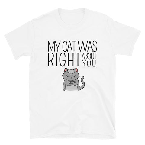 funny cat t-shirts - white My Cat Was Right About You