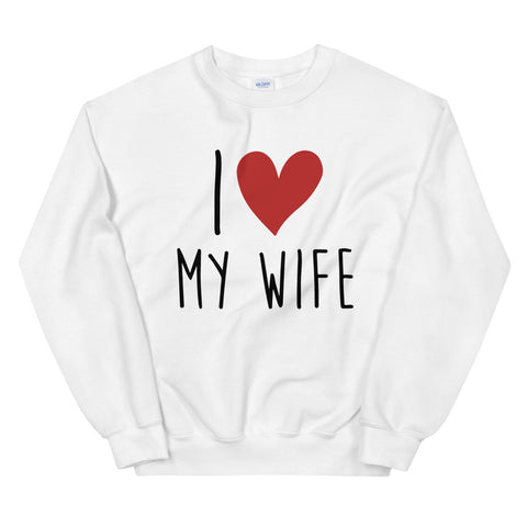funny dad sweatshirts - white I Love My Wife