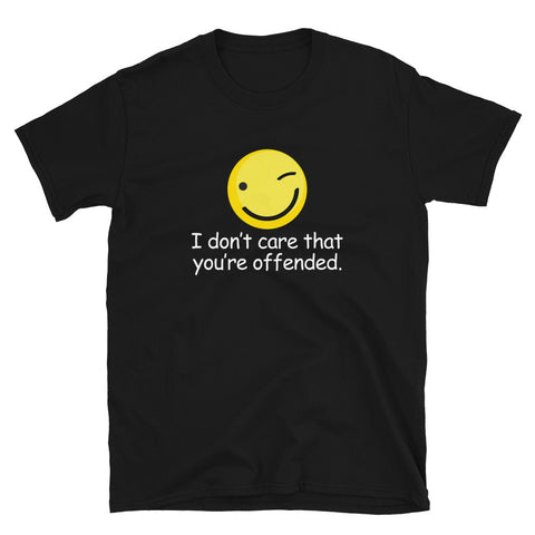 funny offensive t-shirts - black I Don't Care That You're Offended