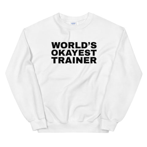 funny workout sweatshirts - white World's Okayest Trainer