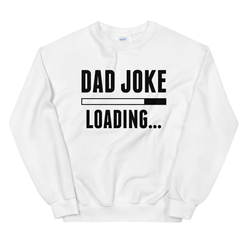 funny dad sweatshirts - white Dad Joke Loading Please Wait V3