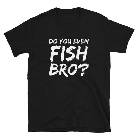 funny fishing t-shirts - black do you even fish bro