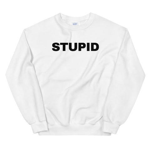 funny offensive sweatshirts - white stupid