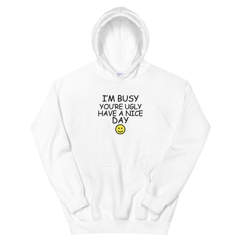 funny offensive hoodies - white I'm Busy You're Ugly Have A Nice Day