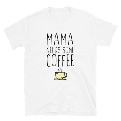 funny mom t-shirts - white Mama Needs Some Coffee