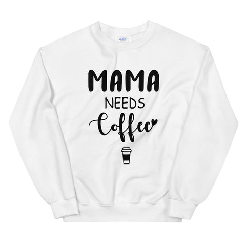 funny mom sweatshirts - white mama needs coffee
