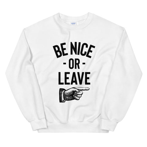 funny dad sweatshirts - white Be Nice Or Leave