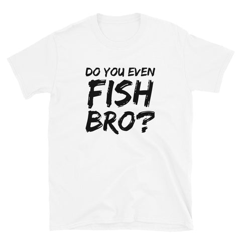 funny fishing t-shirts - white do you even fish bro