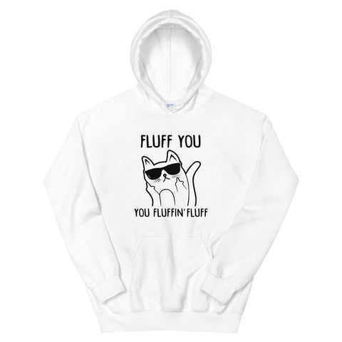 funny cat hoodies - white Fluff You You Fluffin Fluff