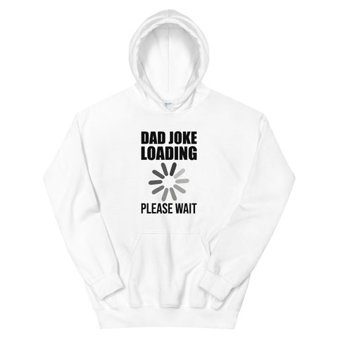funny dad hoodies - white Dad Joke Loading Please Wait V2