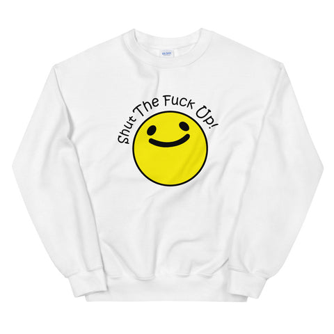 funny offensive sweatshirts - white shut the fuck up