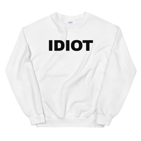 funny offensive sweatshirts - white Idiot