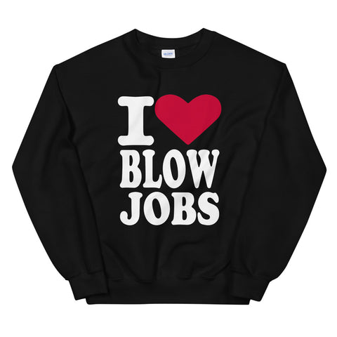 funny offensive sweatshirts - black i love blow jobs
