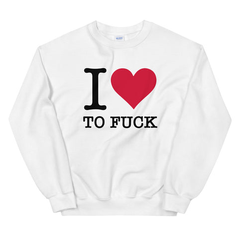 funny offensive sweatshirts - white I Love To Fuck