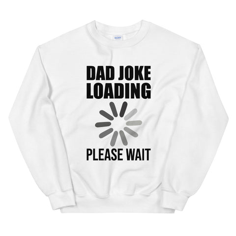 funny dad sweatshirts - white Dad Joke Loading Please Wait V2